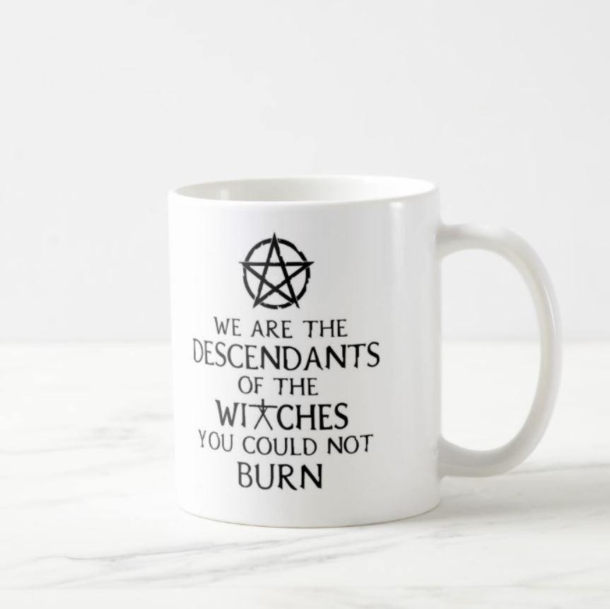 We Are The Descendants Of The Witches You Could Not Burn White Mug