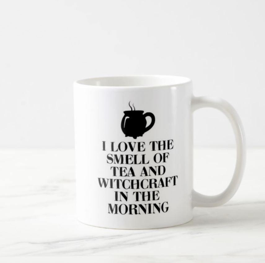 I love The Smell Of Tea And Witchcraft In The Morning White Mug