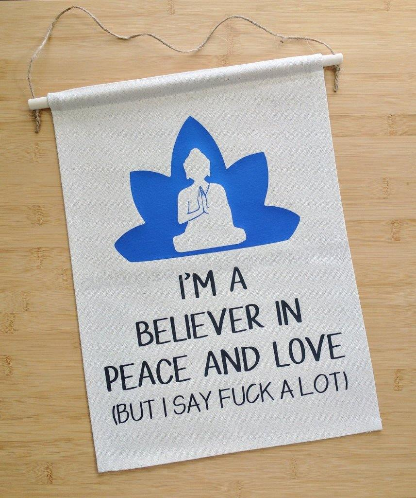 I'm A Believer In Peace And Love But I Say F*ck a Lot Cotton Canvas Wall Banner