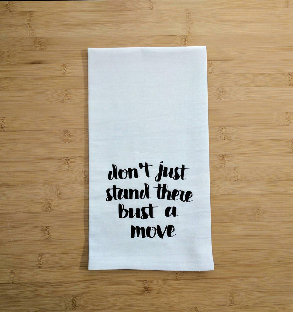 Don't Just Stand There Bust A Move Flour Sack Towel