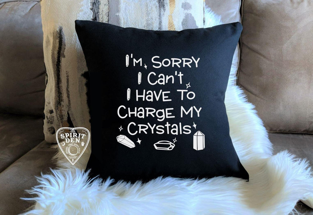 I'm Sorry I Can't I Have To Charge My Crystals Black Pillow