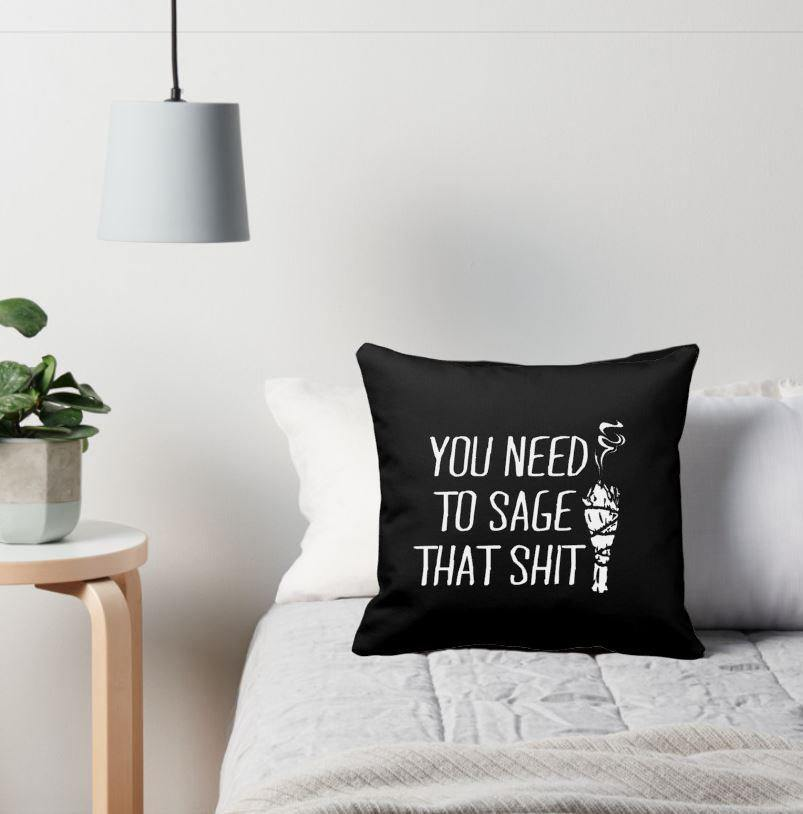 You Need To Sage That Shit Black Pillow