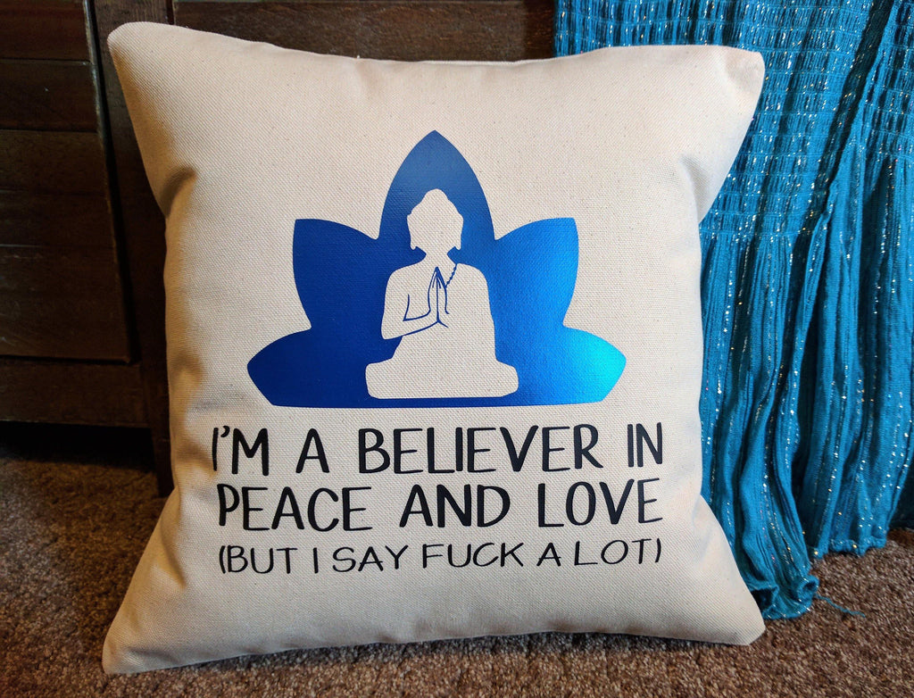 I'm A Believer in Peace and Love (But I Say F*ck A Lot) Cotton Canvas Natural Pillow
