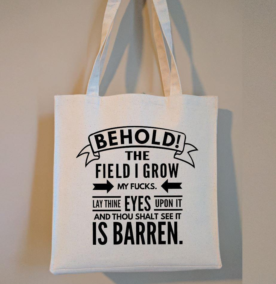 Behold The Field I Grow My Fucks Cotton Canvas Market Tote Bag