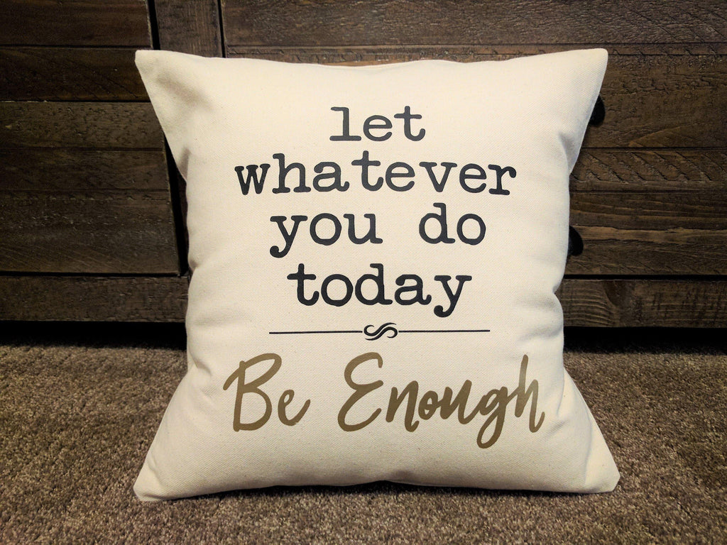 Let Whatever you do Today be Enough