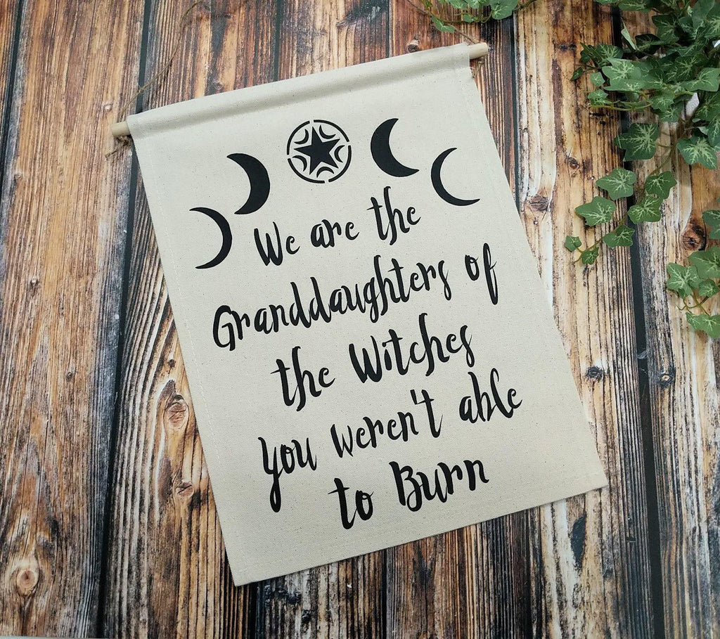 We are the Granddaughters of the Witches You Weren't Able To Burn Canvas Banner