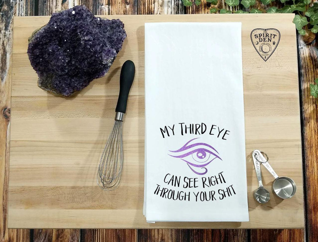 My Third Eye Can See Right Through Your Sh!t Flour Sack Towel