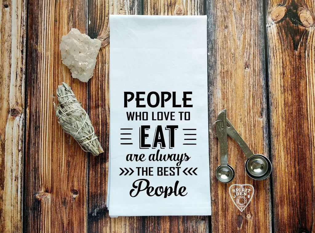 People Who Love To Eat Are Always The Best People Flour Sack Towel