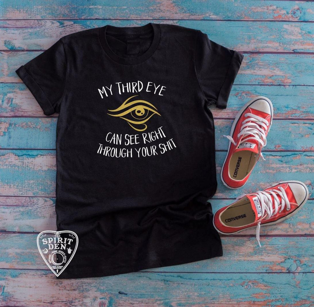 My Third Eye Can See Right Through Your Sh!t T-Shirt