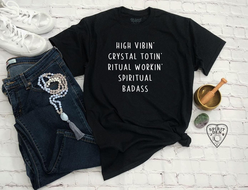 High Vibin Crystal Totin Ritual Workin Spiritual Badass T-Shirt - The Spirit Den