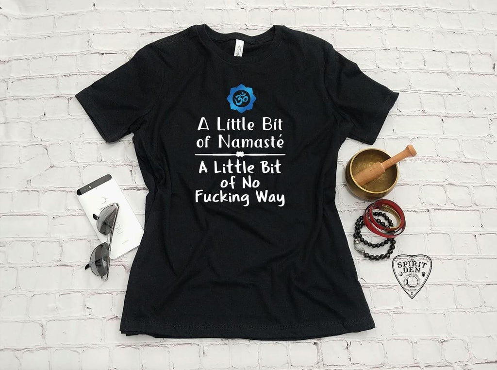 A Little Bit of Namaste A Little Bit of No F#cking Way Shirt
