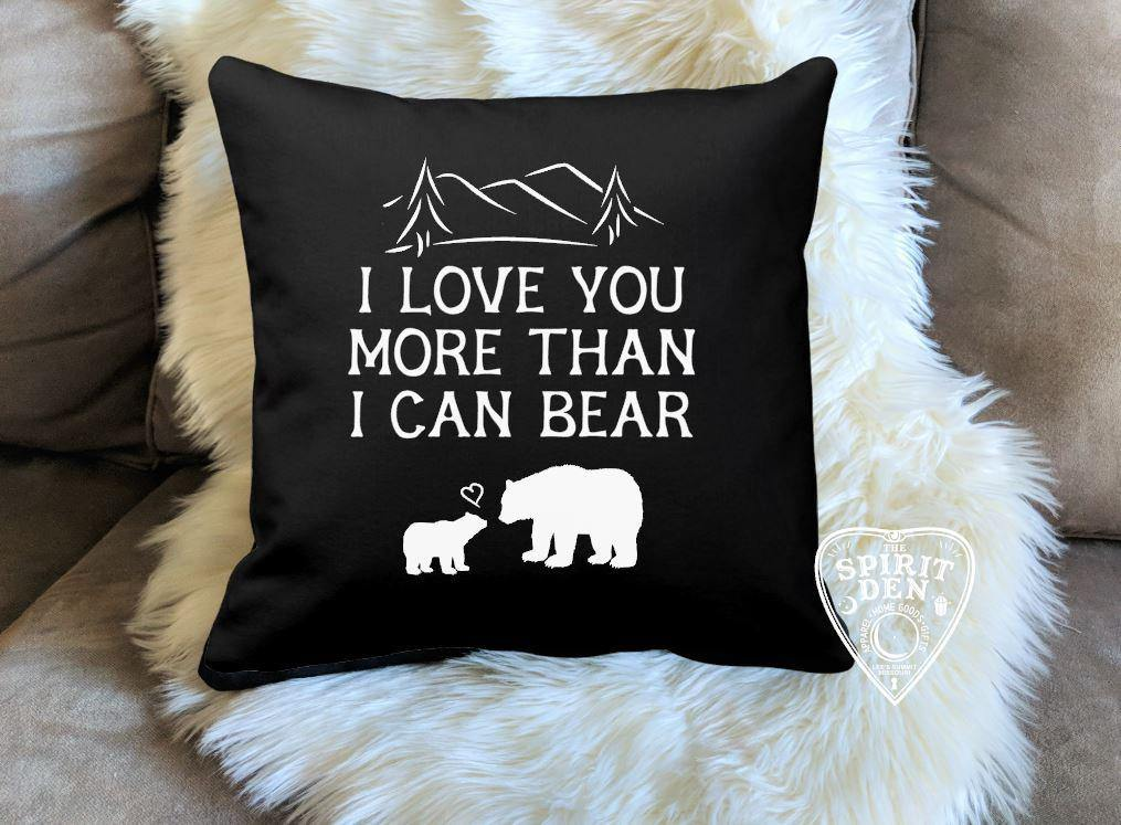 I Love You More Than I Can Bear Black Pillow