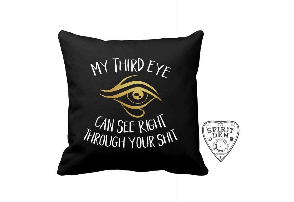 My Third Eye Can See Right Through Your Sh!t Black Pillow