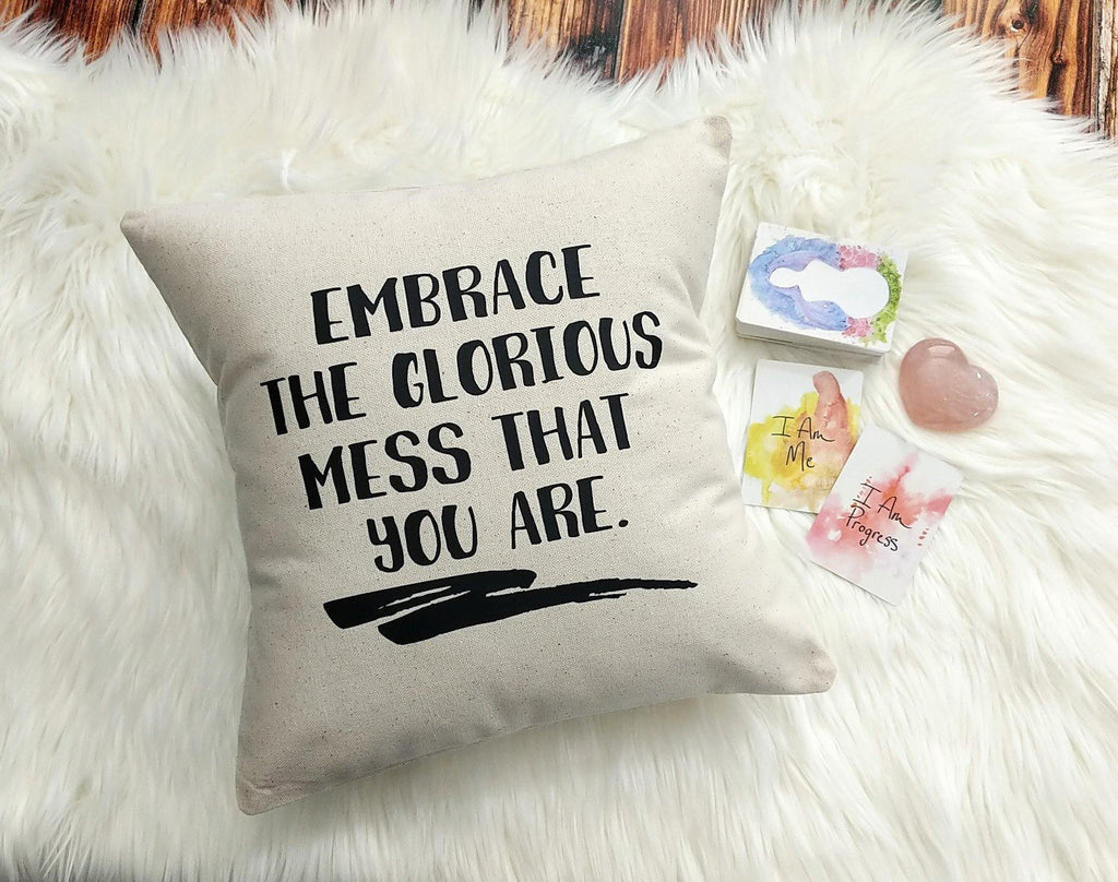 Embrace The Glorious Mess That You Are Cotton Canvas Natural Pillow Throw Pillow