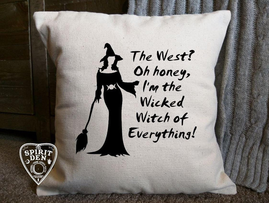 The West? Oh honey I'm the Wicked Witch of Everything Cotton Canvas Natural Pillow