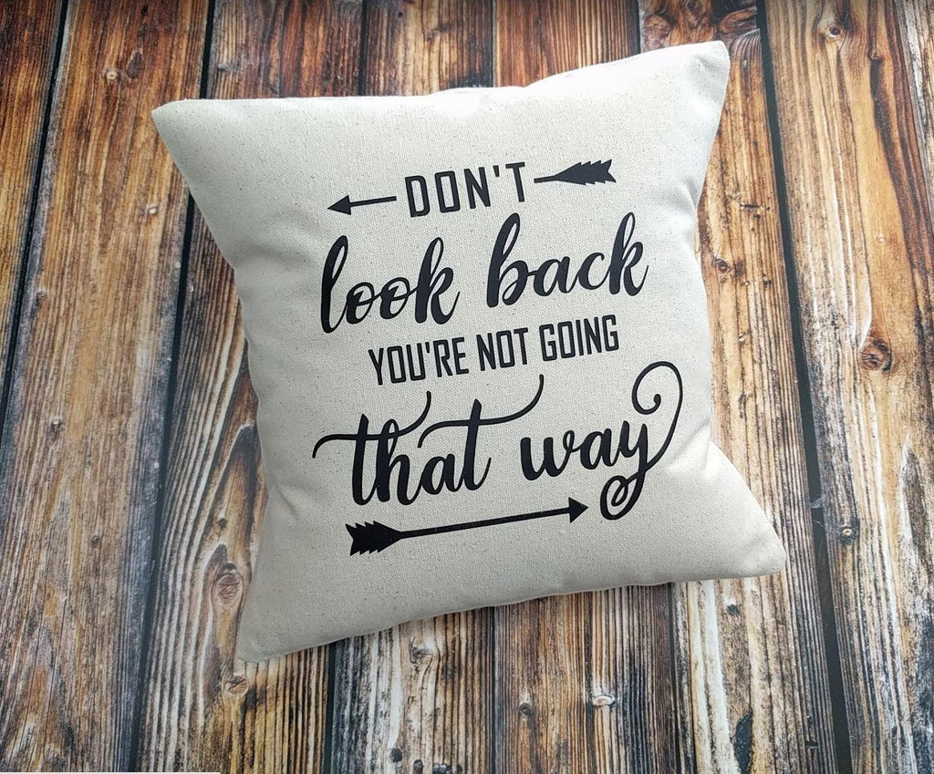 Don't Look Back You're Not Going That Way Cotton Canvas Natural Pillow