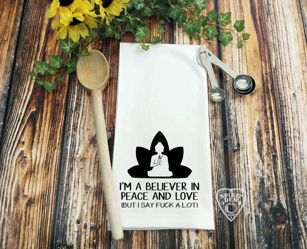 I'm A Believer in Peace and Love (But I Say F#ck A Lot) Flour Sack Towel