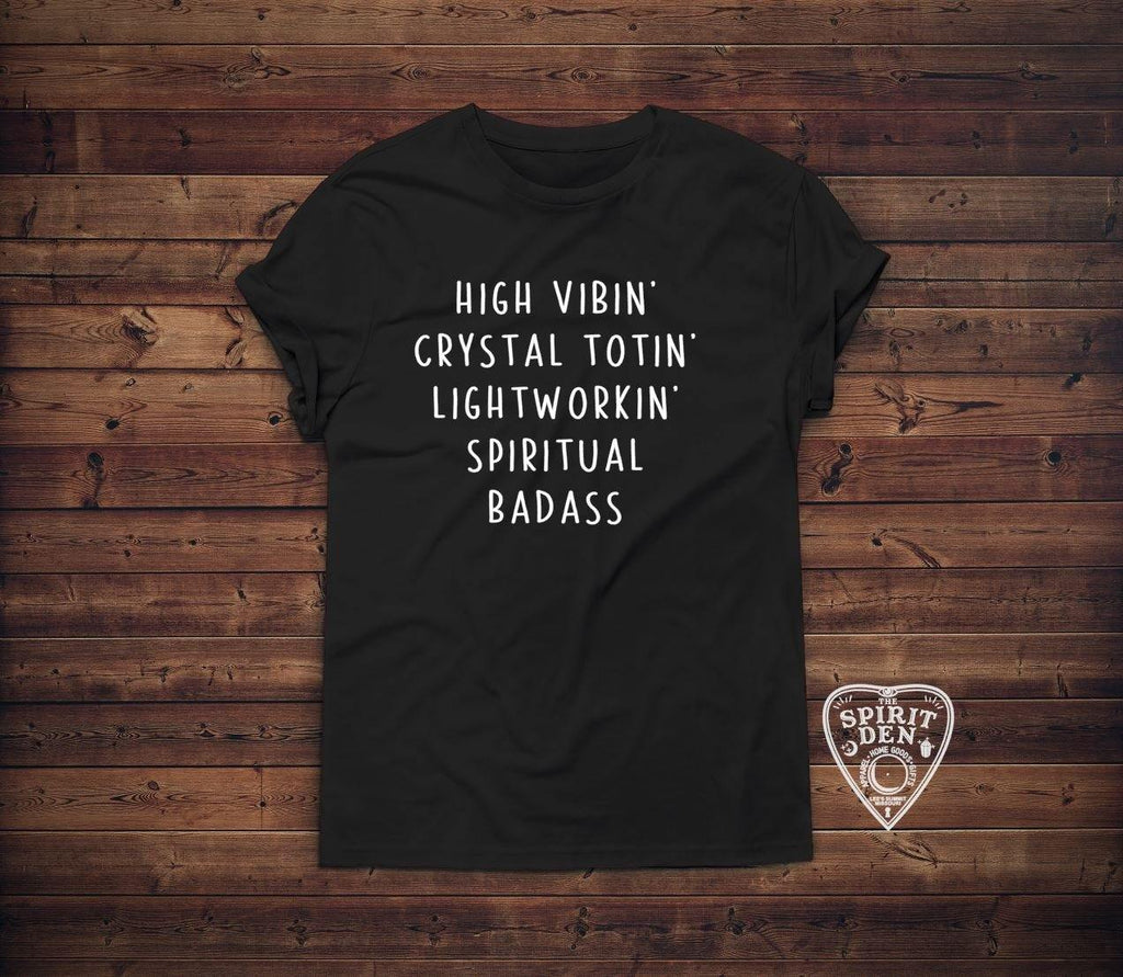 High Vibin Crystal Totin Lightworkin Spiritual Badass T-Shirt