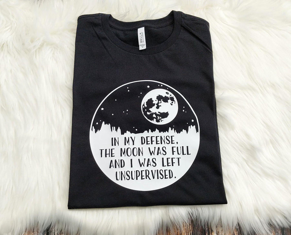 In My Defense The Moon Was Full And I Was Left Unsupervised T-Shirt Extended Sizes