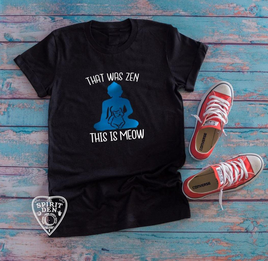 That Was Zen This Is Meow T-Shirt