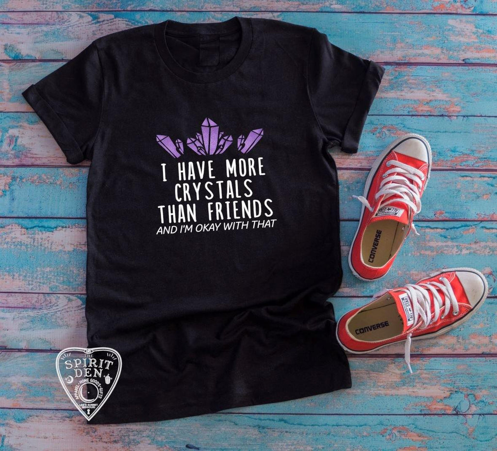 I Have More Crystals Than Friends T-Shirt Extended Sizes