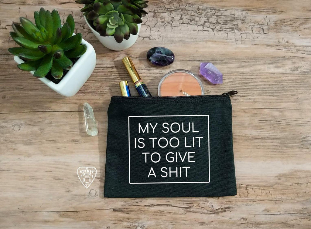 My Soul Is Too Lit To Give A Shit Black Zipper Bag Tarot Bag  Cosmetic Bag  Crystal Pouch Tarot Gift New Age Bag Magical Girl Lightworker