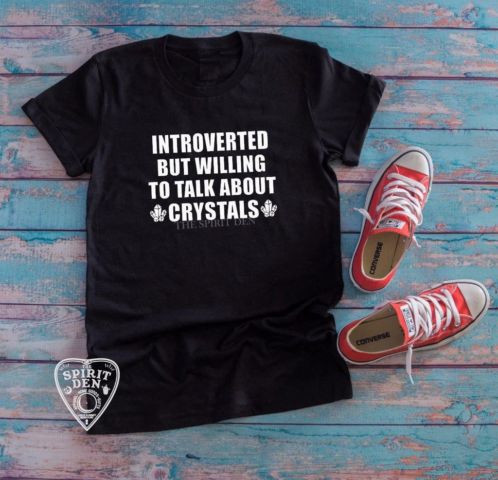 Introverted But Willing To Talk About Crystals T-Shirt