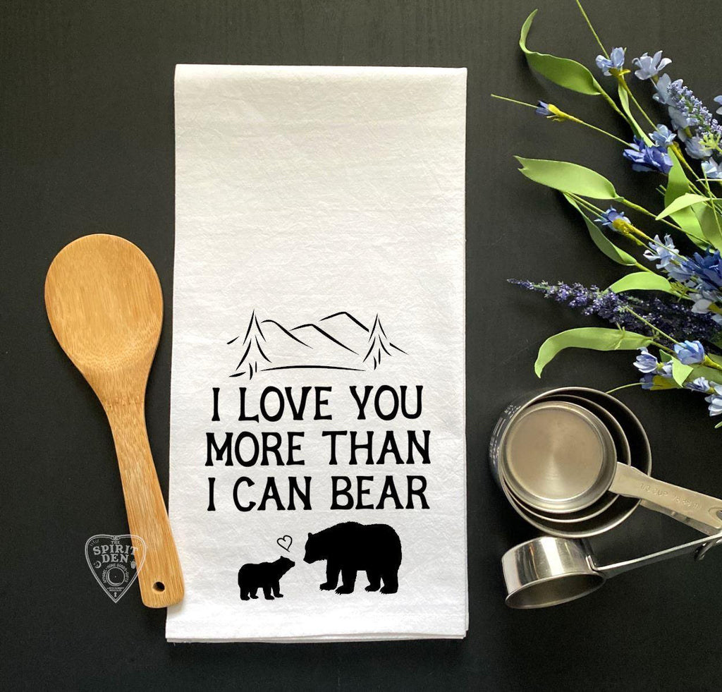 I Love You More Than I Can Bear Flour Sack Towel