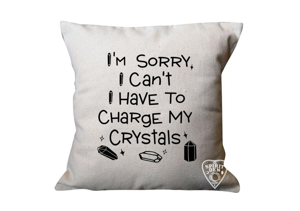 I'm Sorry I Can't I Have To Charge My Crystals Natural Pillow