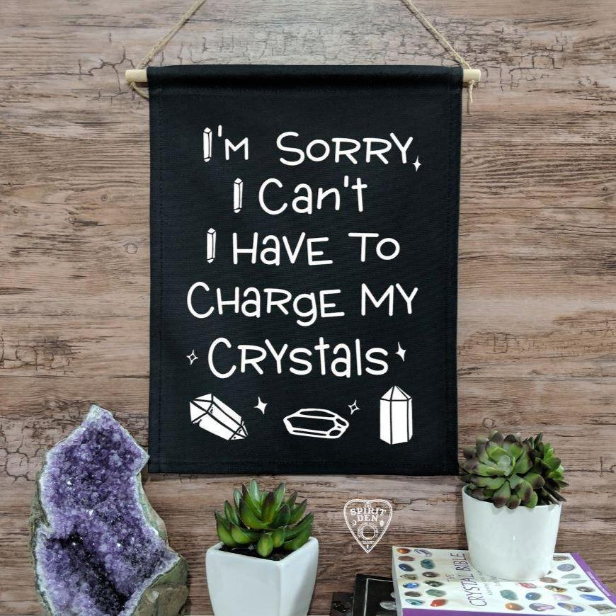I'm Sorry I Can't I Have To Charge My Crystals Black Canvas Wall Banner - The Spirit Den