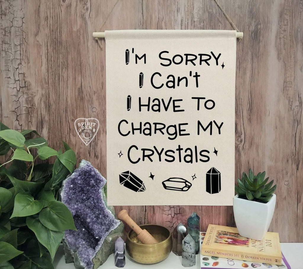 I'm Sorry I Can't I Have To Charge My Crystals Cotton Canvas Wall Banner
