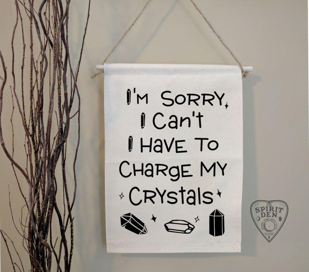 I'm Sorry I Can't I Have To Charge My Crystals Cotton Canvas Wall Banner - The Spirit Den