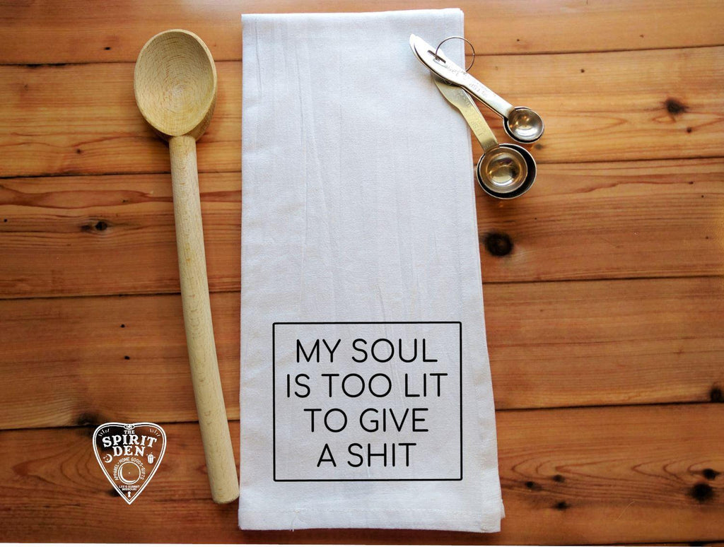 My Soul Is Too Lit To Give A Shit Flour Sack Towel