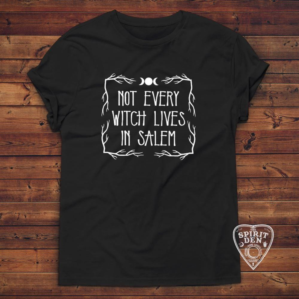 Not Every Witch Lives In Salem T-Shirt Extended Sizes