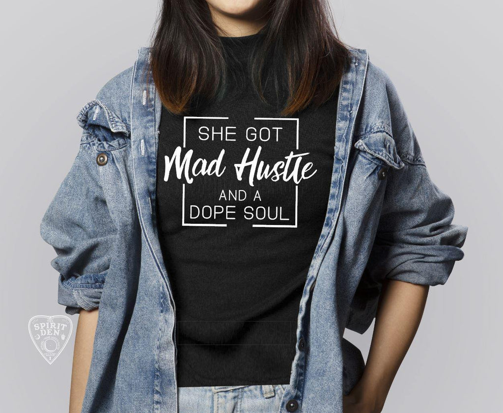 She Got Mad Hustle And A Dope Soul T-Shirt