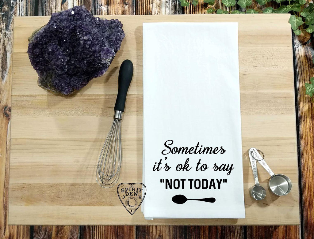 Sometimes It's Ok To Say Not Today Spoonie Flour Sack Towel