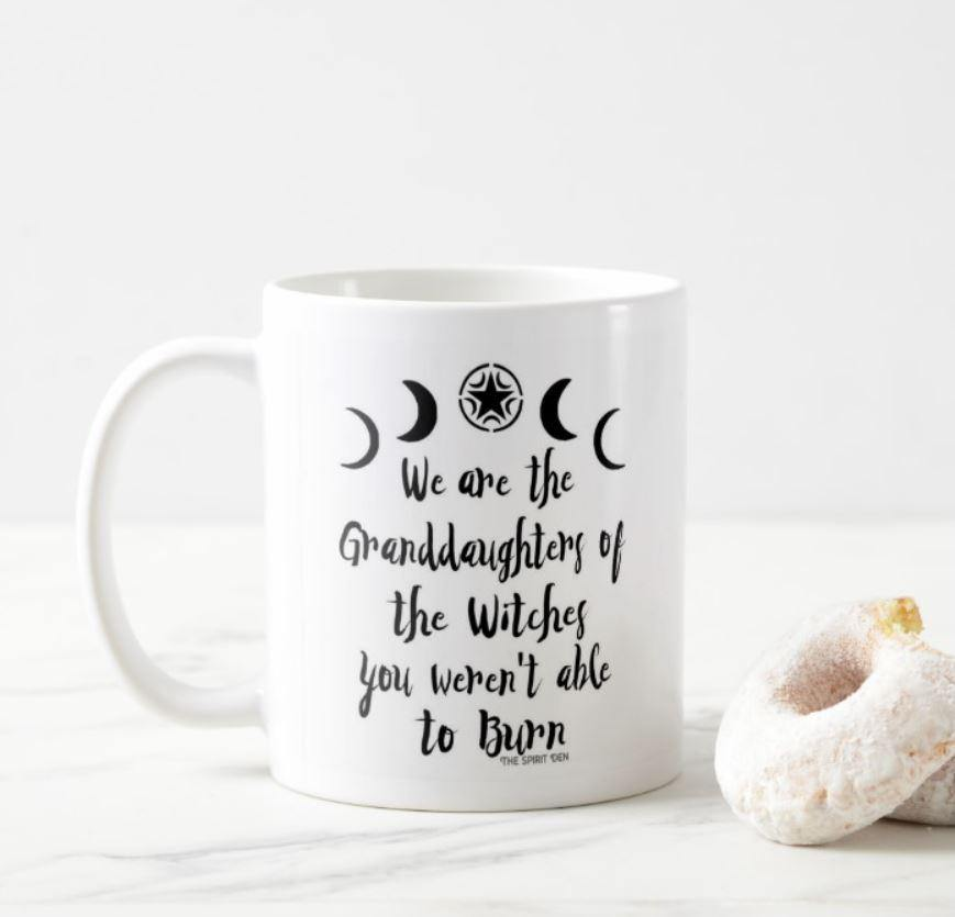 We Are The Granddaughters of the Witches You Weren't Able To Burn White Mug