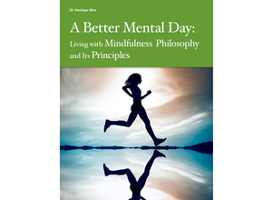 A Better Mental Day: Living with Mindfulness Philosophy and Its Principles (eBook) by Dr. Santiago Sifre