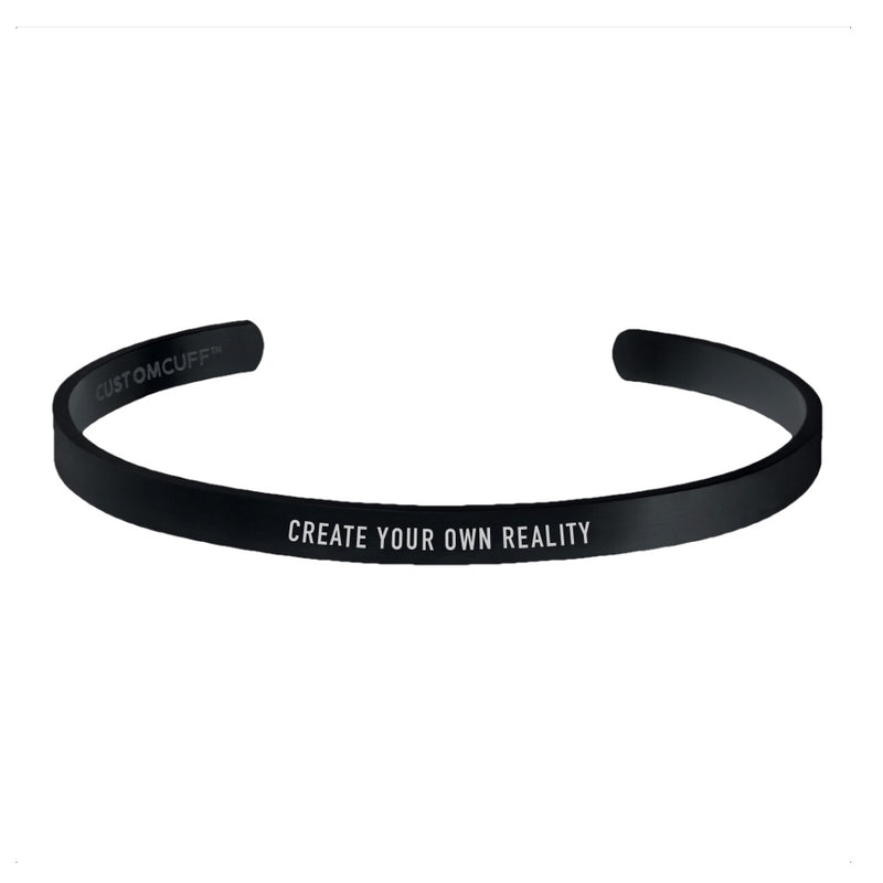 """CREATE YOUR OWN REALITY"" CUFF"