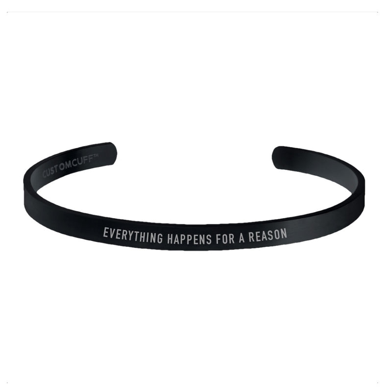 """EVERYTHING HAPPENS FOR A REASON"" CUFF"