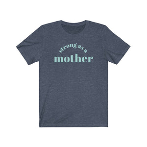 Strong as a Mother Tee - blue colorway