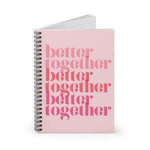 Better Together Spiral Notebook