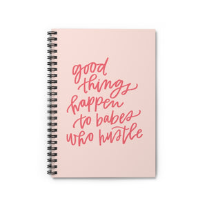 Good Things Come to Babes Who Hustle Spiral Notebook