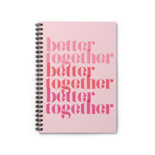 Load image into Gallery viewer, Better Together Spiral Notebook