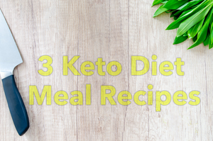 Tips for Healthy Eating | 3 Original Keto Meal Recipes
