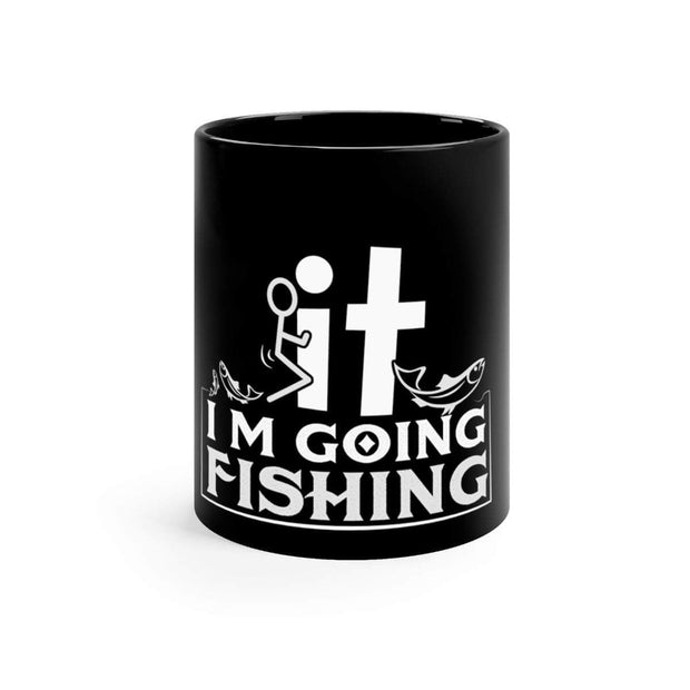 FK IT Im going fishing - Black mug 11oz - Brag Fishing