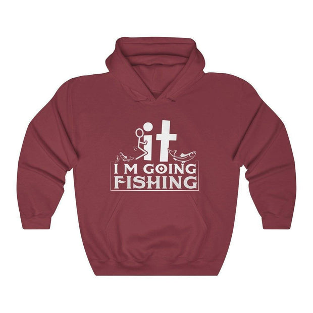 FK It I'm going fishing - Unisex Heavy Blend™ Hooded Sweatshirt - Brag Fishing