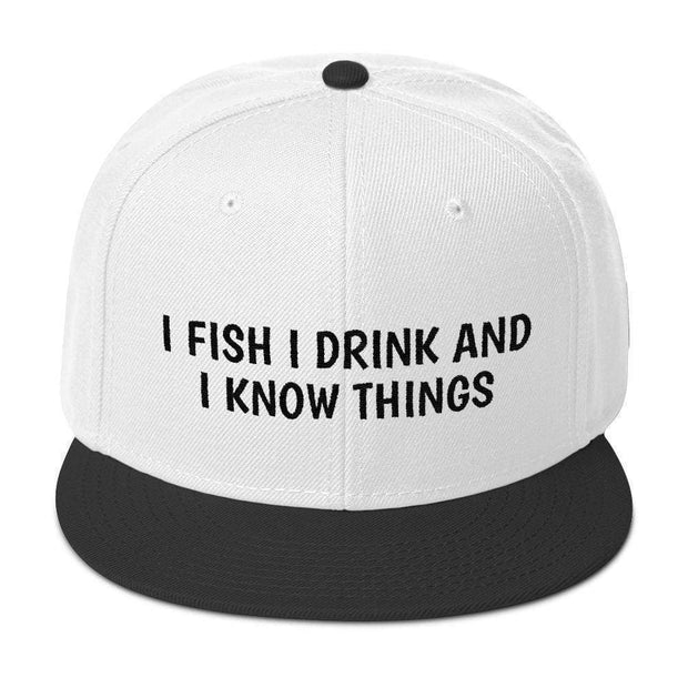 I FISH I DRINK AND I KNOW THINGS - Snapback Hat - Brag Fishing Australia