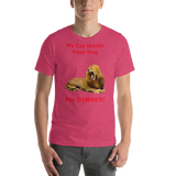 Bella and Canvas Short-Sleeve Unisex T-Shirt My Cat wants your dog--for DINNER Red Text