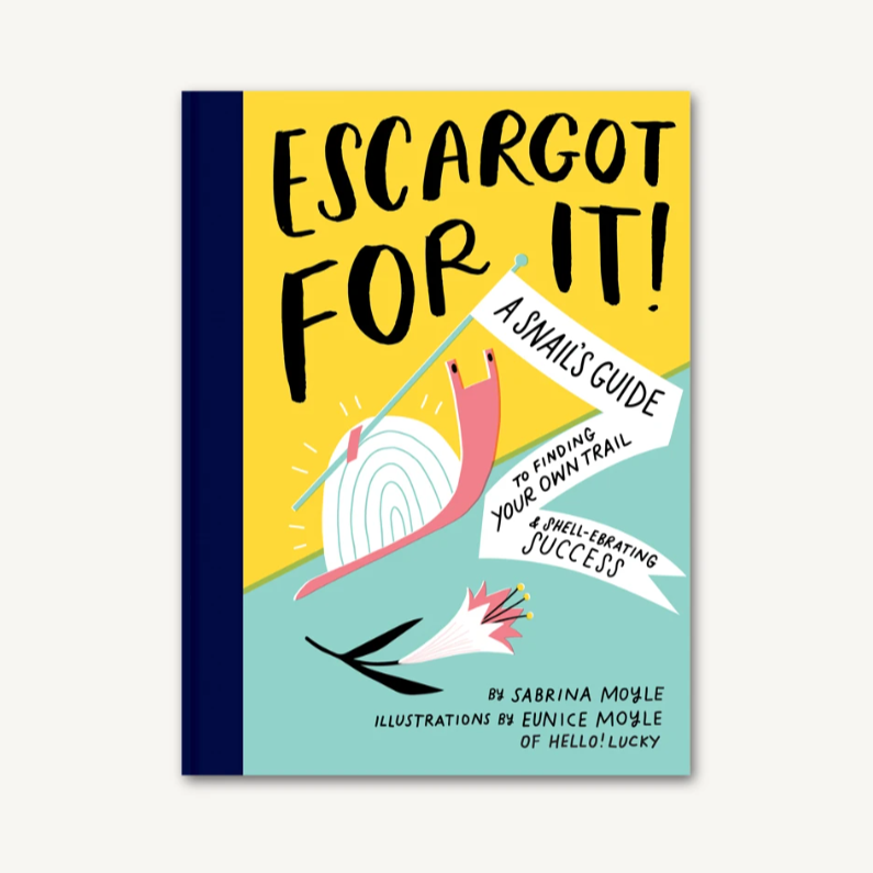 Escargot for it A Snail's Guide to Finding Your Own Trail & Shell-abrating Success Hardcover book Cover